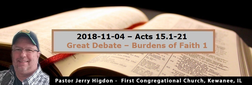 2018-11-04 – Acts 15.1-21 – Great Debate – Burdens of Faith 1