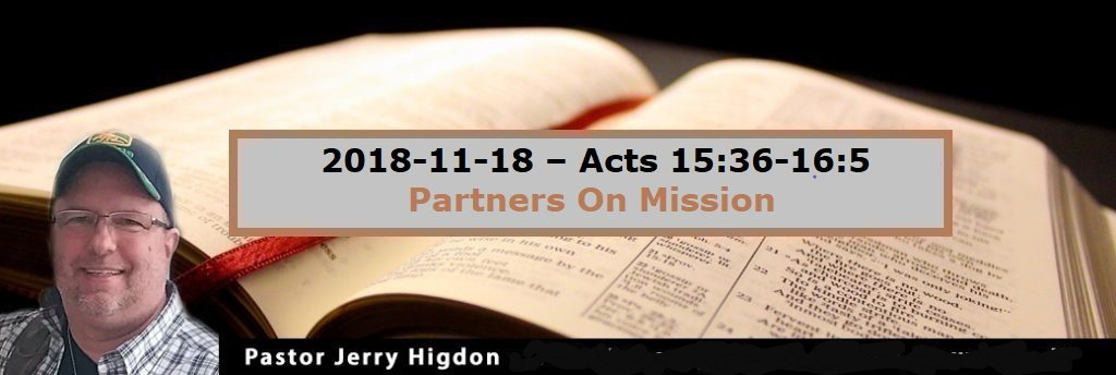 2018-11-18 – Acts 15:36-16:5 – Partners On Mission