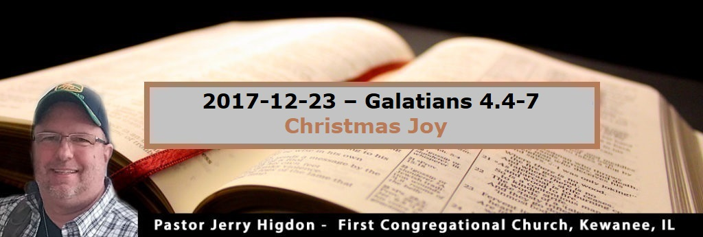 2017-12-23 – Galatians 4.4-7 – Christmas Joy
