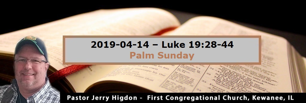 2019-04-14 – Luke 19:28-44 – Palm Sunday