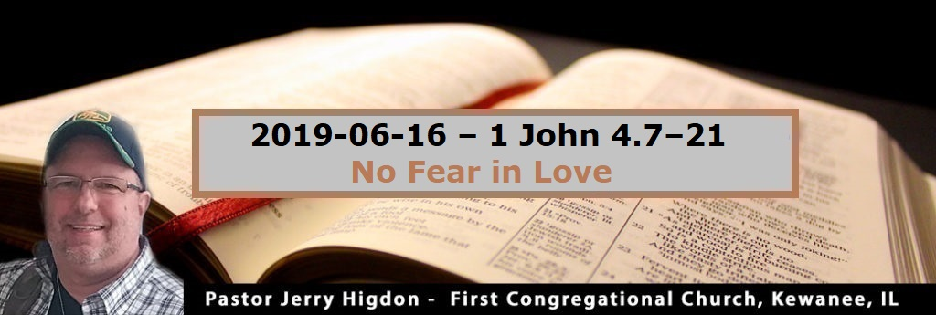 2019-06-16 – 1 John 4.7–21 – No Fear in Love