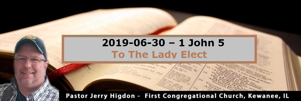2019-06-30 – 2 John – To The Lady Elect