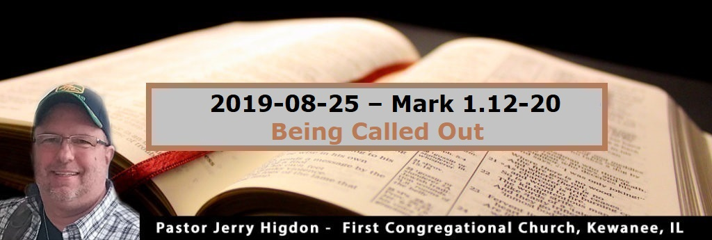 2019-08-25 – Mark 1.12-20 – Being Called Out