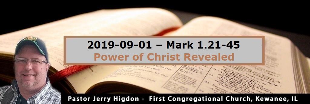 2019-09-01 – Mark 1.21-45 – Power of Christ Revealed
