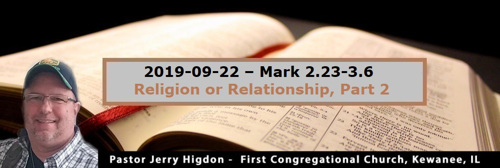 2019-09-22 – Mark 2.23-3.6 – Religion or Relationship, Part 2
