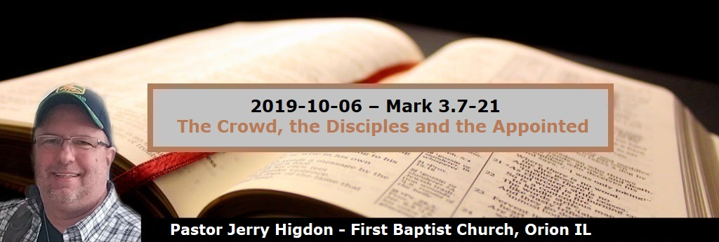 2019-10-06 – Mark 3.7-21 – The Crowd, the Disciples and the Appointed