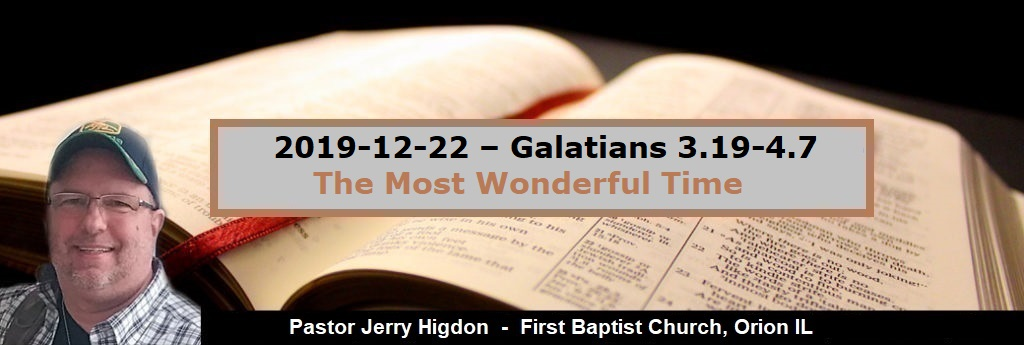 2019-12-22 – Galatians 3.19-4.7 – The Most Wonderful Time of the Year