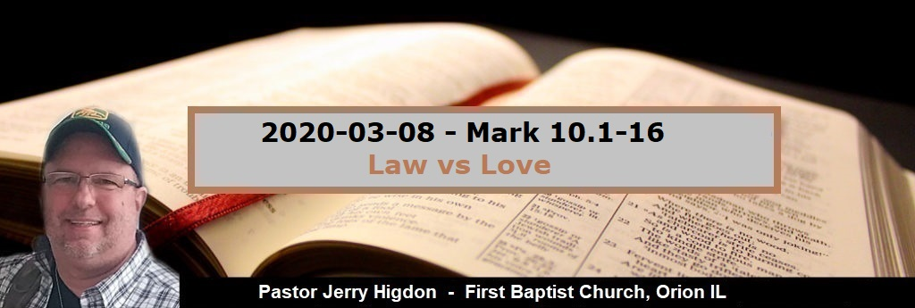 2020-03-08 – Mark 10.1-16 – Law vs Love