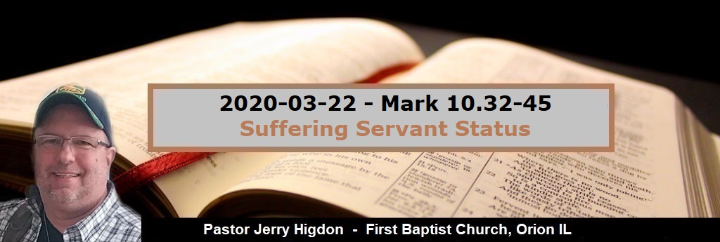 2020-03-22 – Mark 10.32-45 – Suffering Servant Status