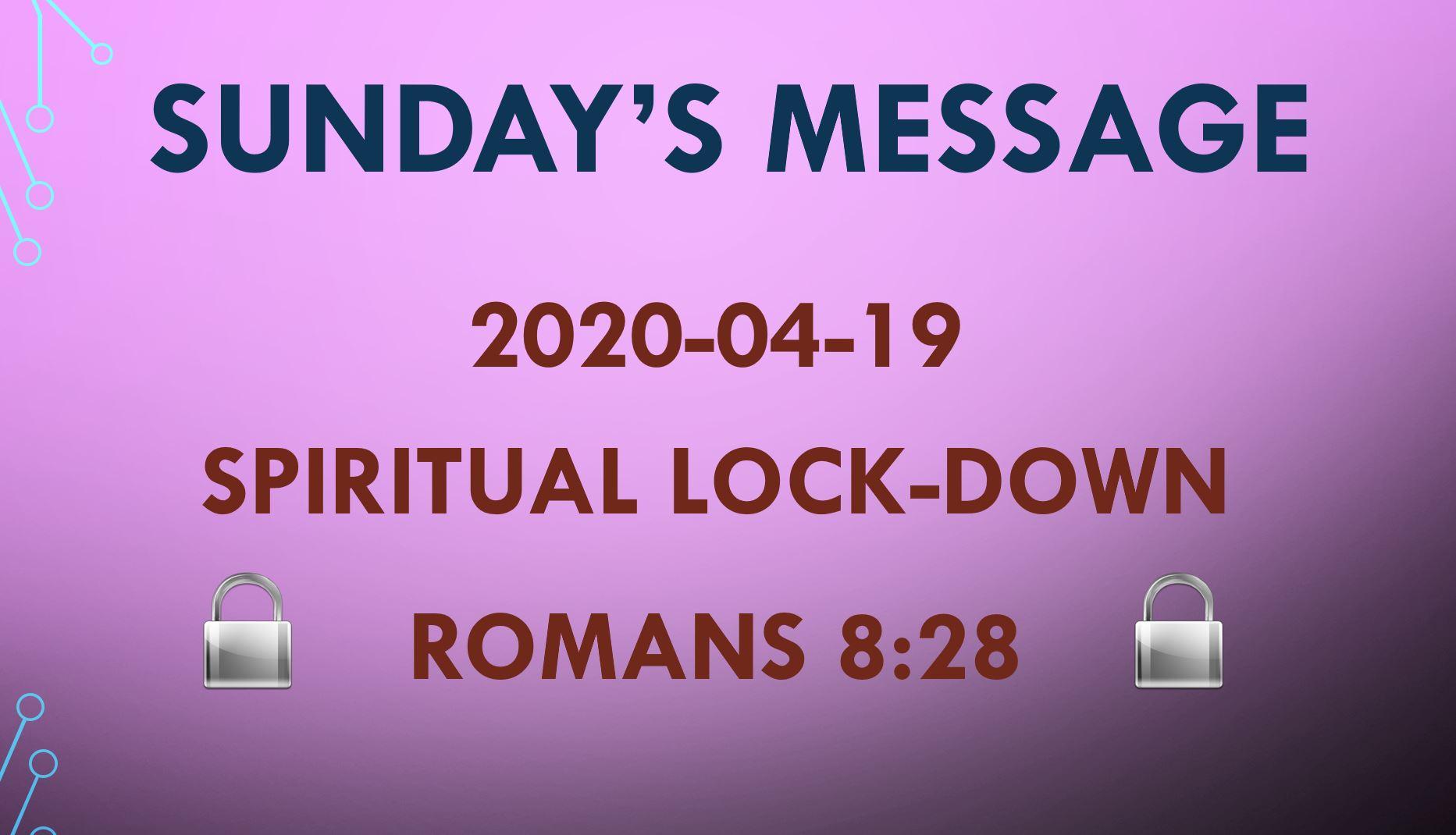 2020-04-19 Romans 8:28 – Spiritual Lock-down