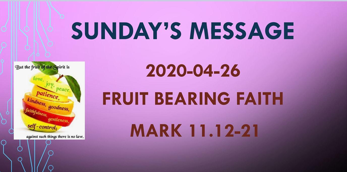 2020-04-26 – Mark 11.12-21 – Fruit Bearing Faith