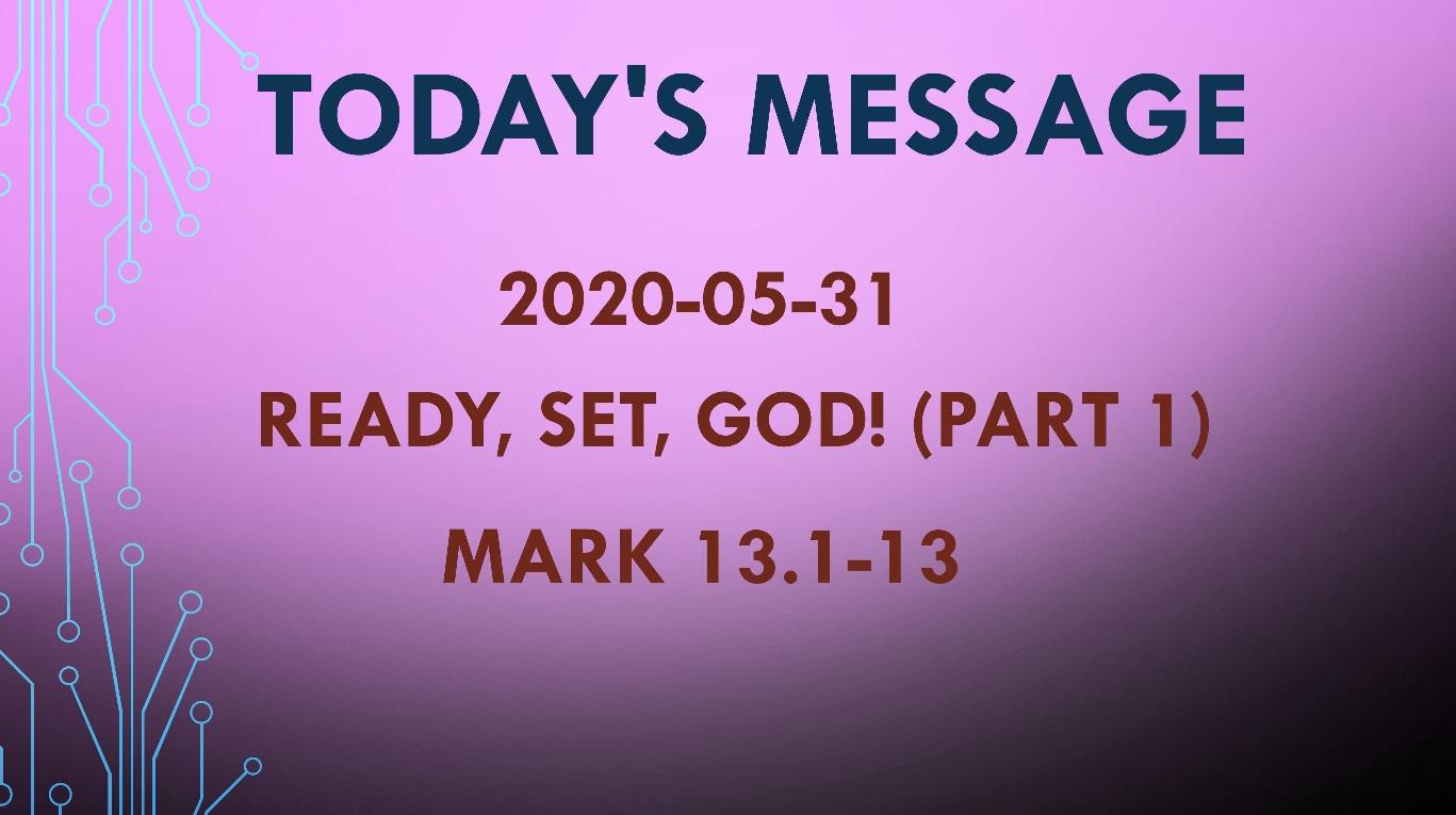 2020-05-31 – Mark 13.1-13 – Ready, Set, God! (part 1)