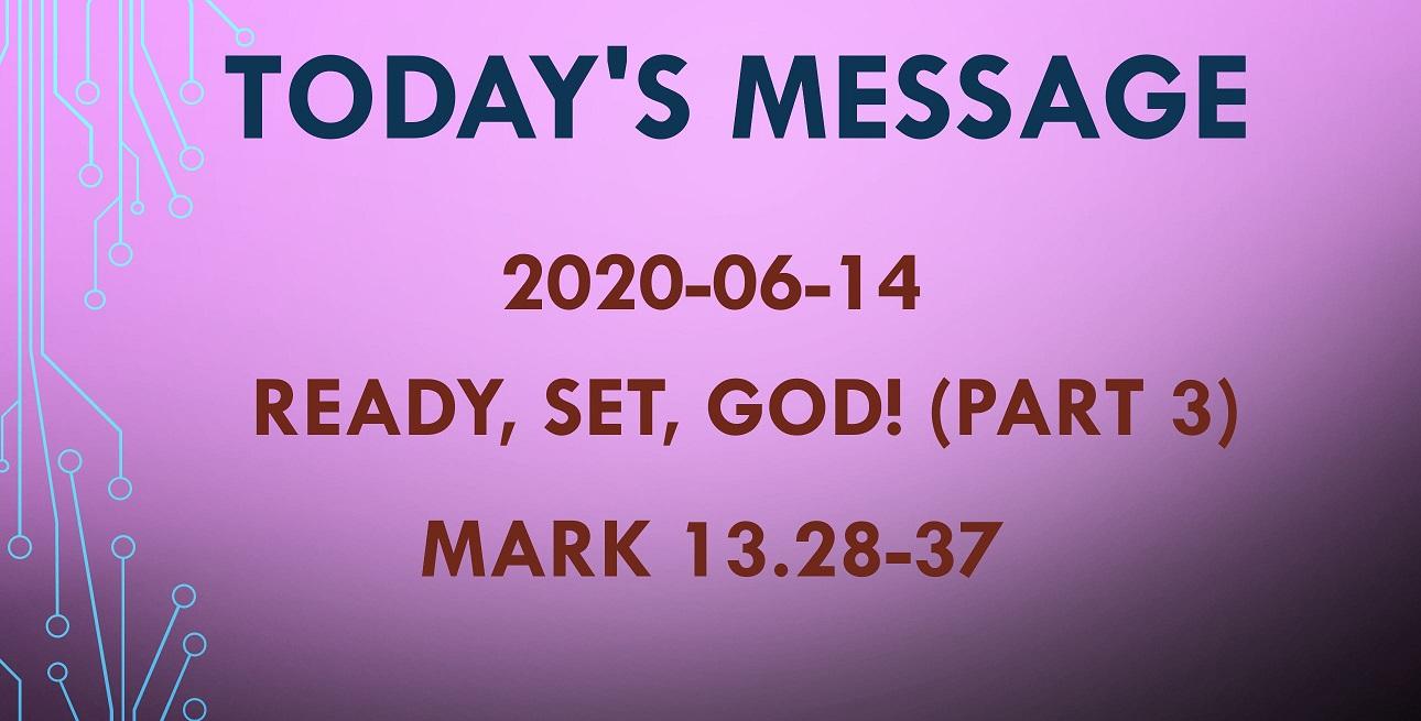2020-06-14 – Mark 13.28-37 – Ready, Set, God! (part 3)
