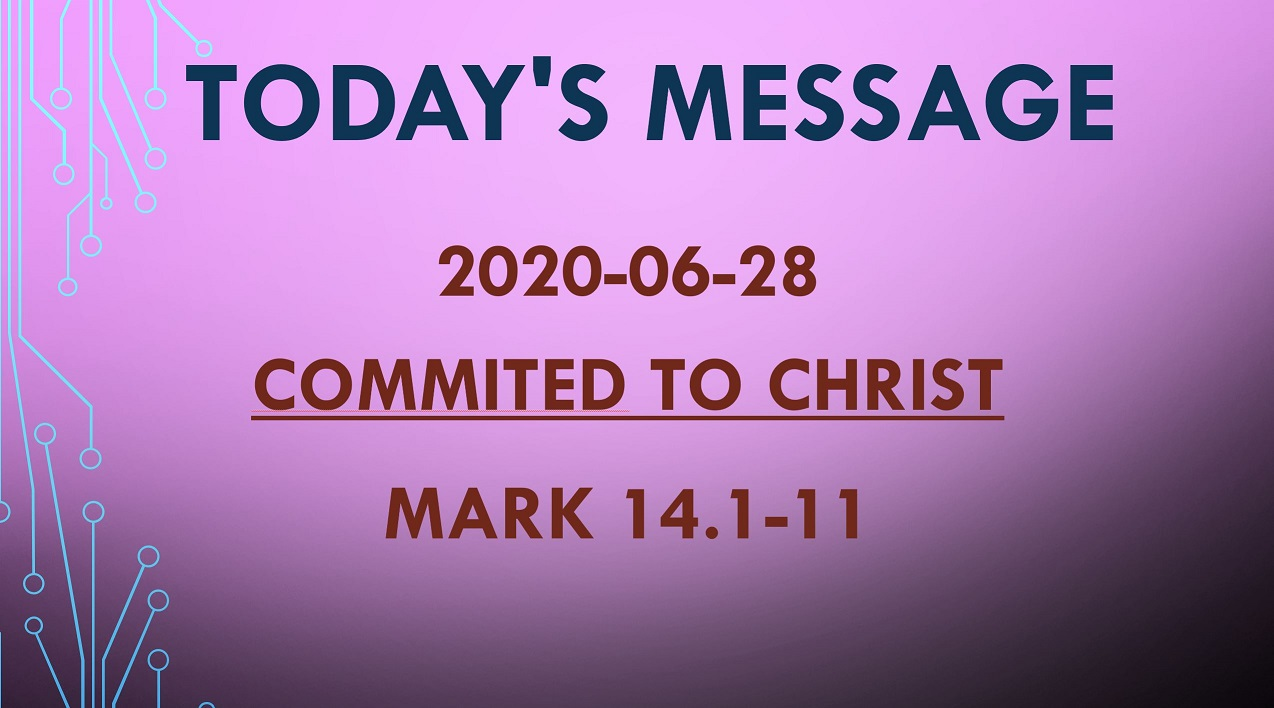 2020-06-28 – Mark 14.1-11 – Committed to Christ