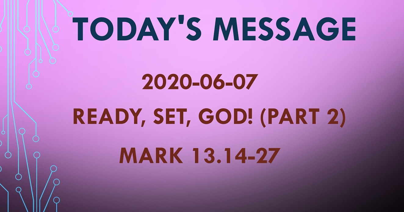 2020-06-07 – Mark 13.14-27 – Ready, Set, God! (part 2)