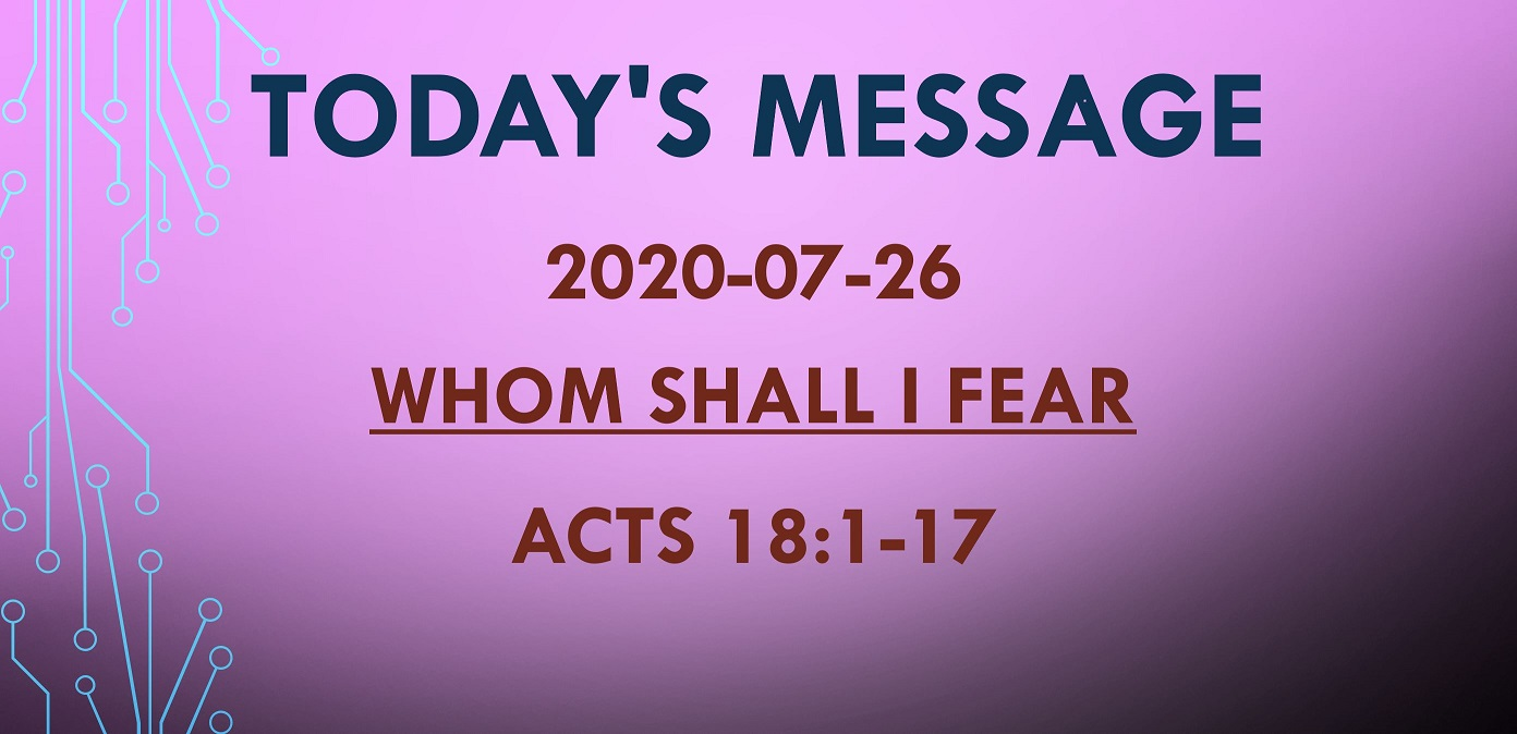 2020-07-26 – Acts 18:1-17 – Whom Shall I Fear