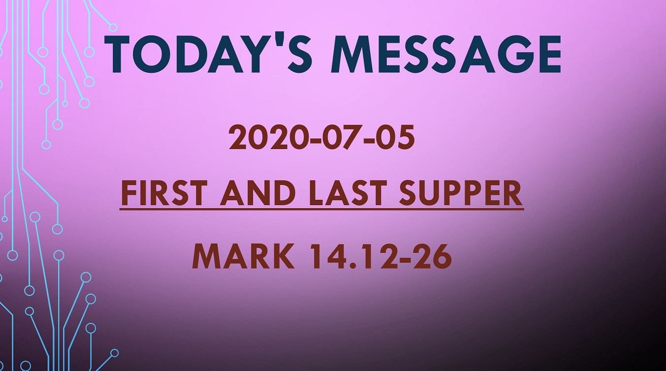 2020-07-05 – Mark 14.12-26 – First and Last Supper