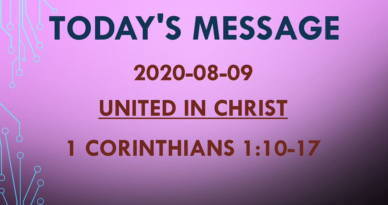 2020-08-09 – 1 Corinthians 1:10-17 – United in Christ