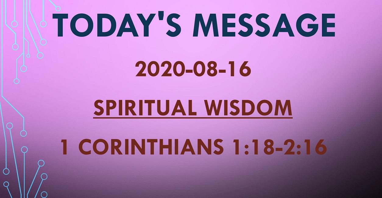 2020-08-16 – 1 Corinthians 1:18-2:16 – Spiritual Wisdom