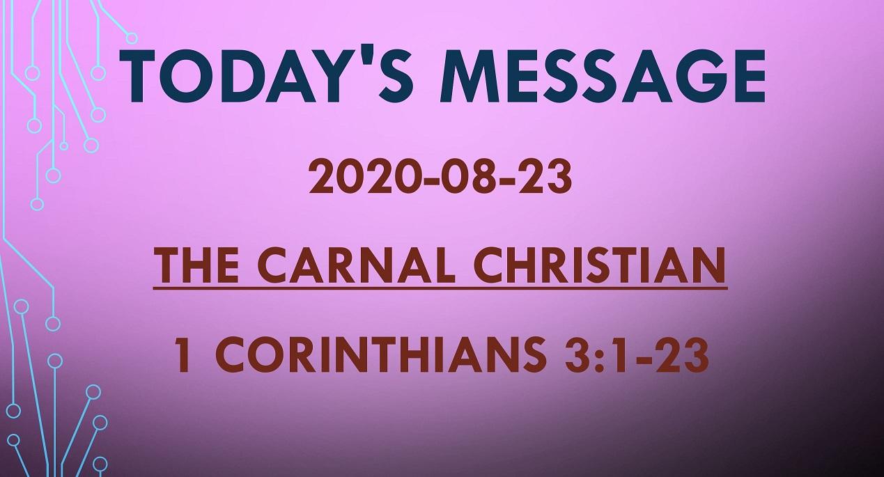 2020-08-23 – 1 Corinthians 3:1-23 – The Carnal Christian