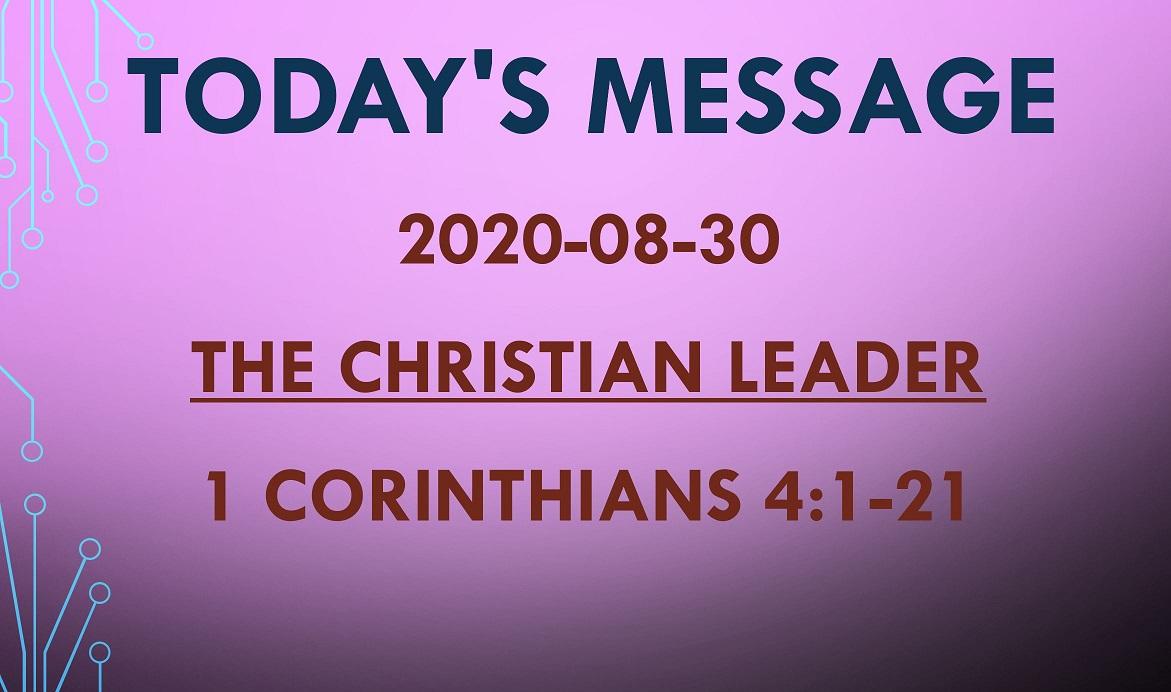 2020-08-30 – 1 Corinthians 4:1-21 – The Christian Leader