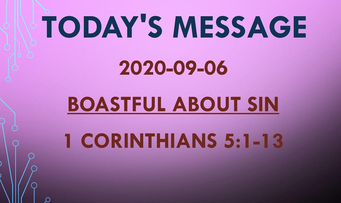 2020-09-06 – 1 Corinthians 5:1-13 – Boastful About Sin