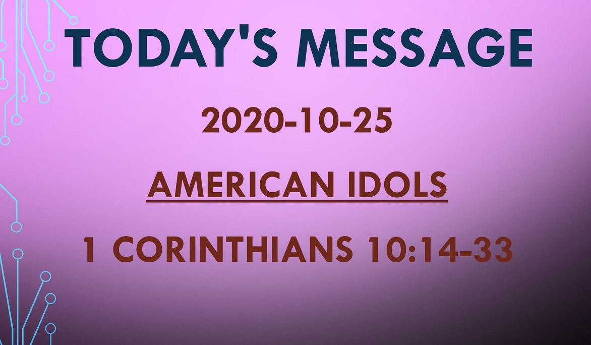 2020-10-25 – 1 Corinthians 10:14-33 – American Idols