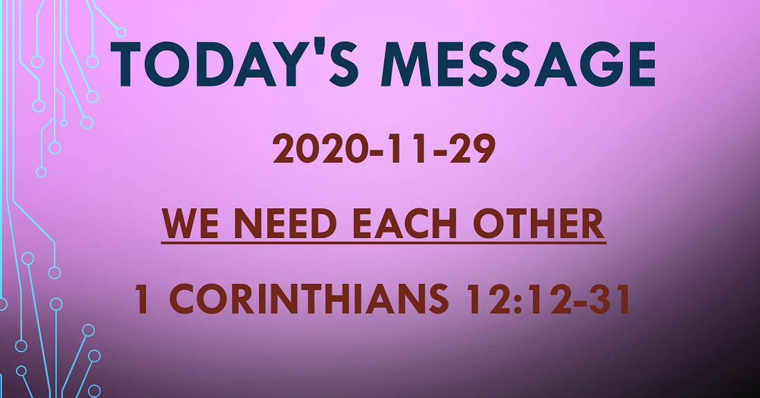 2020-11-29 – 1 Corinthians 12:12-31 – We Need Each Other