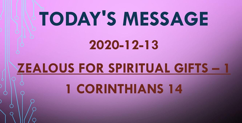 2020-12-13 – 1 Corinthians 14 – Zealous for Spiritual Gifts – 1