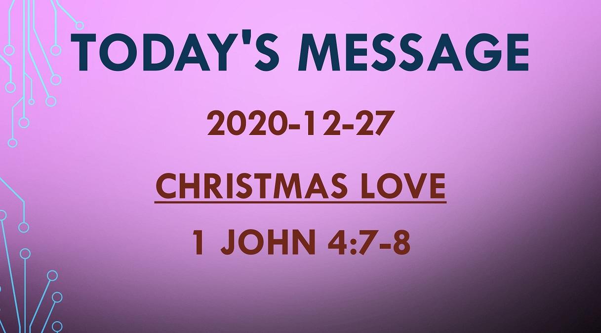 2020-12-27 – 1 John 4:7-8 – Christmas LOVE