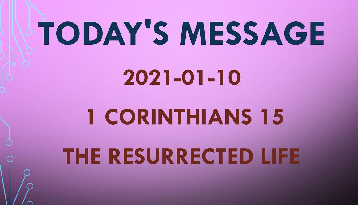 2021-01-10 – 1 Corinthians 15 – The Resurrected Life