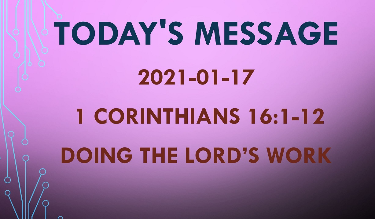 2021-01-17 – 1 Corinthians 16:1-12 – Doing the Lord's Work