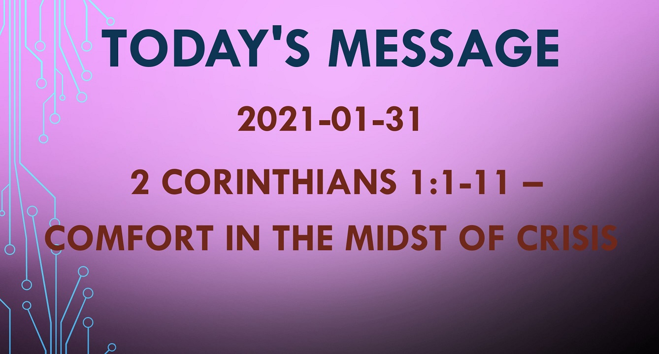 2021-01-31 – 2 Corinthians 1:1-11 – Comfort in the Midst of Crisis