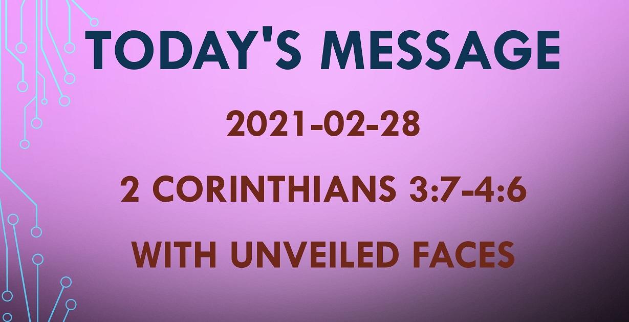2021-02-28 – 2 Corinthians 3:7-4:6 – With Unveiled Faces