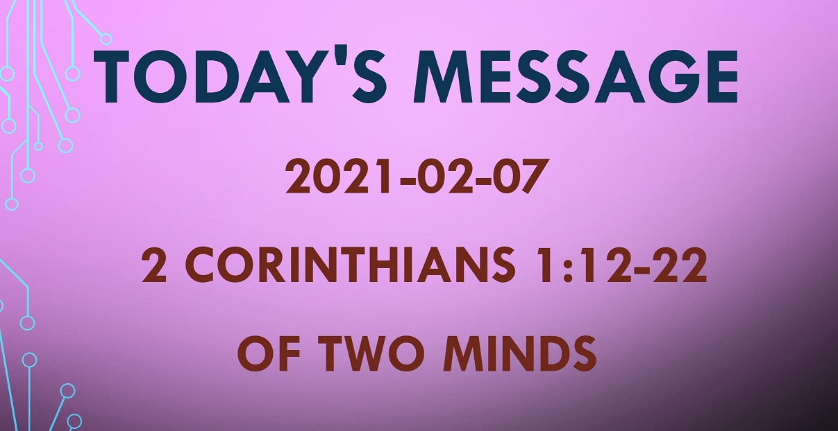 2021-02-07 – 2 Corinthians 1:12-22 – Of Two Minds