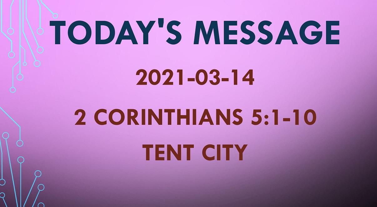 2021-03-14 – 2 Corinthians 5:1-10 – Tent City