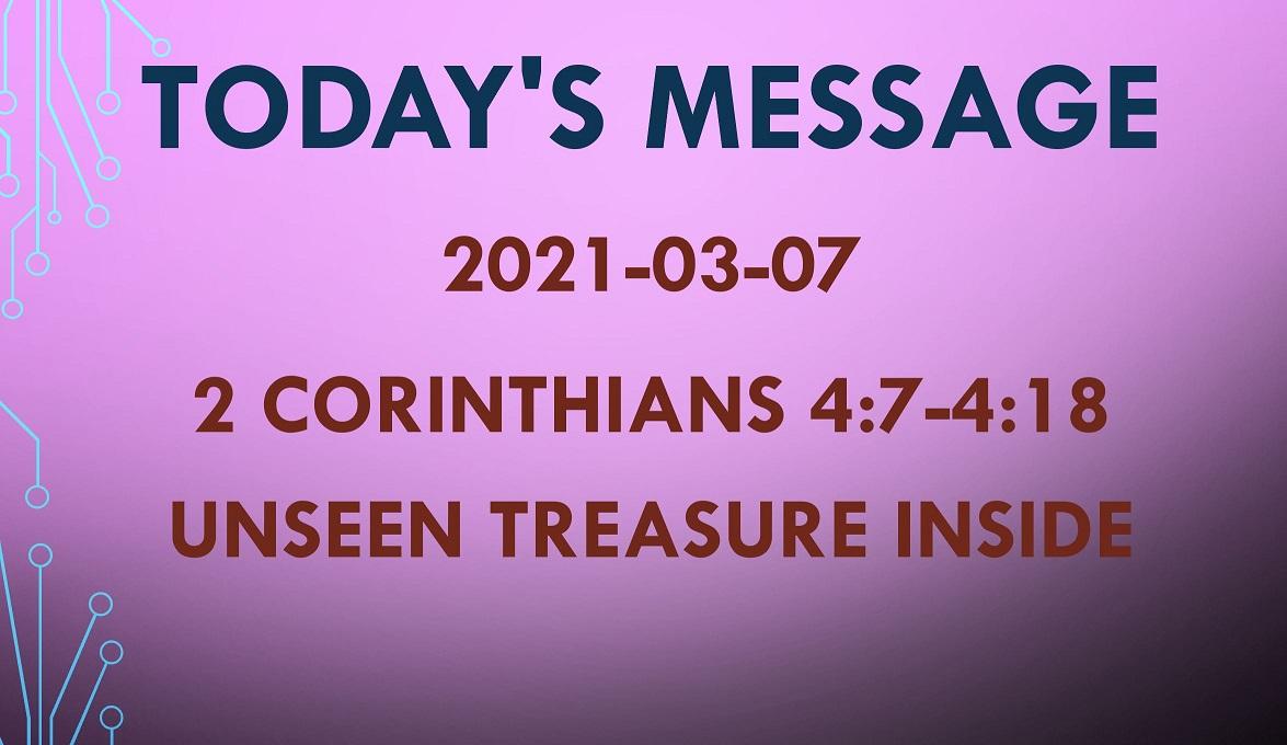 2021-03-07 – 2 Corinthians 4:7-4:18 – Unseen Treasure Inside
