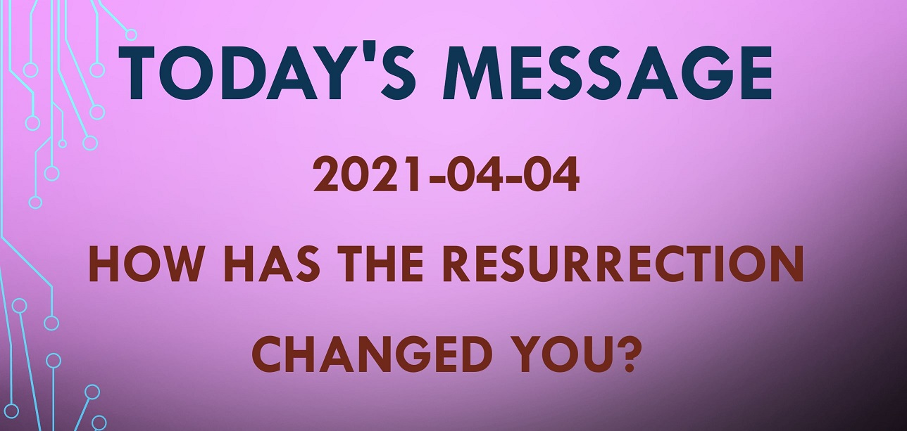 How Has The Resurrection Changed You?