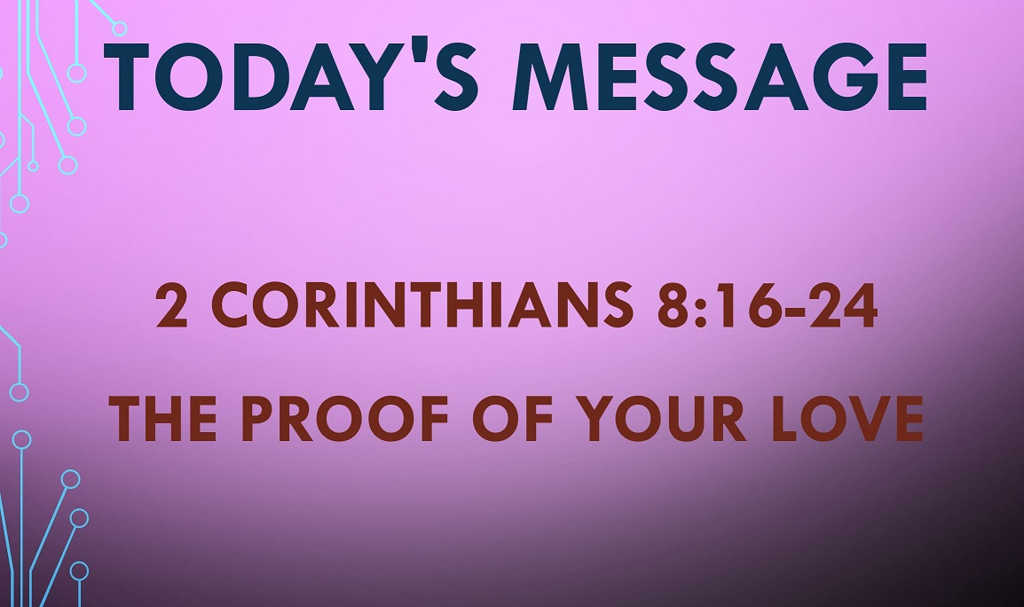 2021-05-09 – 2 Corinthians 8:16-24 – The Proof of Your Love