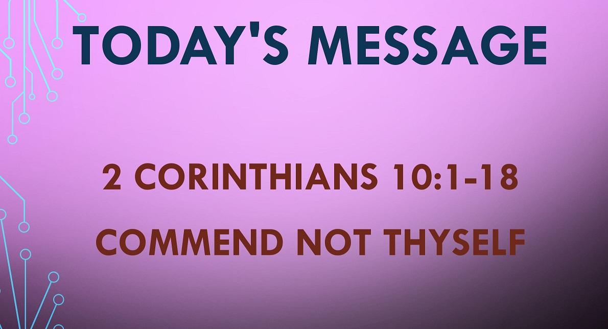 2021-05-23 – 2 Corinthians 10:1-18 – Commend Not Thyself