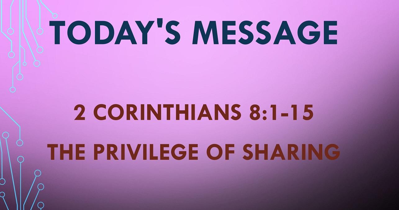 2021-05-02 – 2 Corinthians 8:1-15 – The Privilege of Sharing