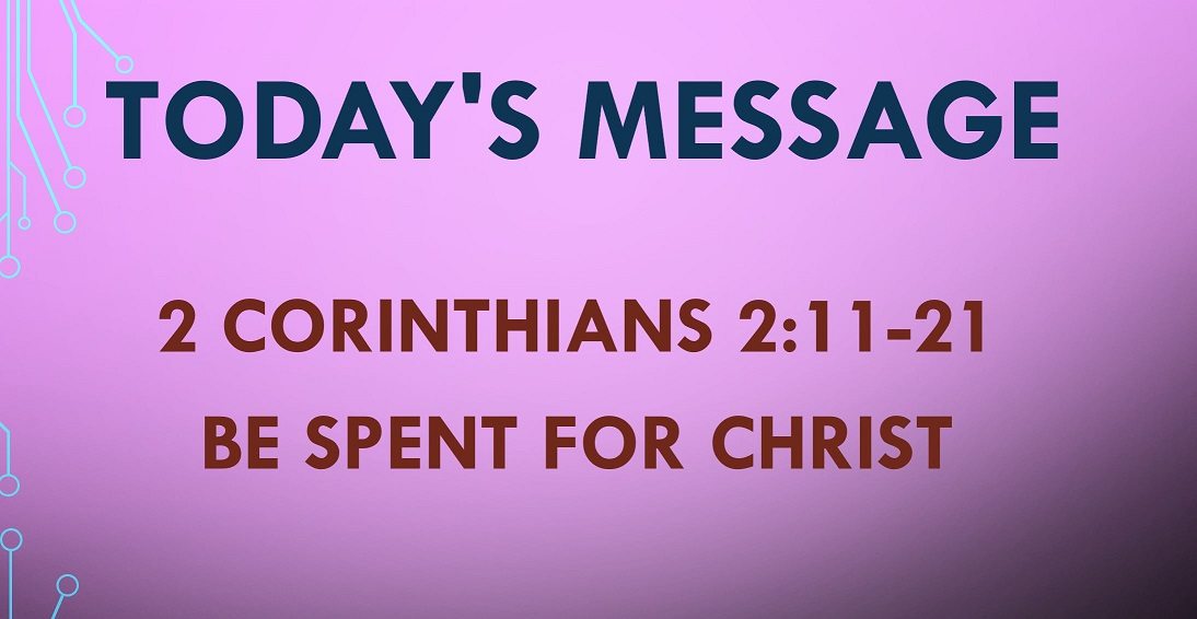 2021-06-27 – 2 Corinthians 12.11-21 – Be Spent For Christ