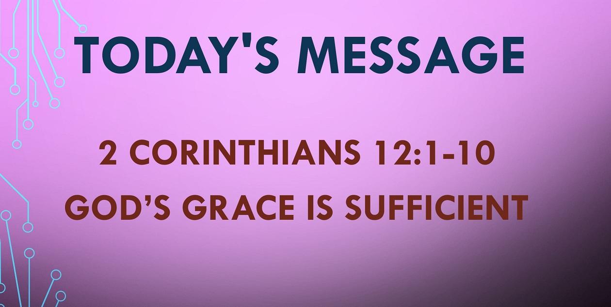 2021-06-13 – 2 Corinthians 12.1-10 – God's Grace is Sufficient