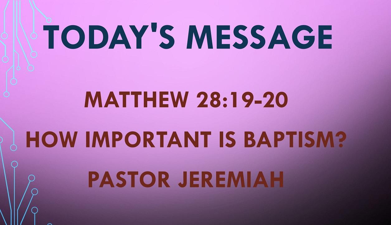 2021-07-11 – Matthew 28:19-20 – How Important is Baptism?