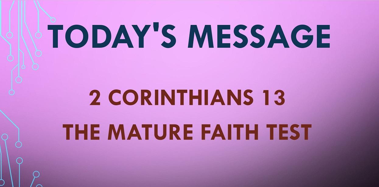 2021-07-04 – 2 Corinthians 13:1-13 – The Mature Faith Test